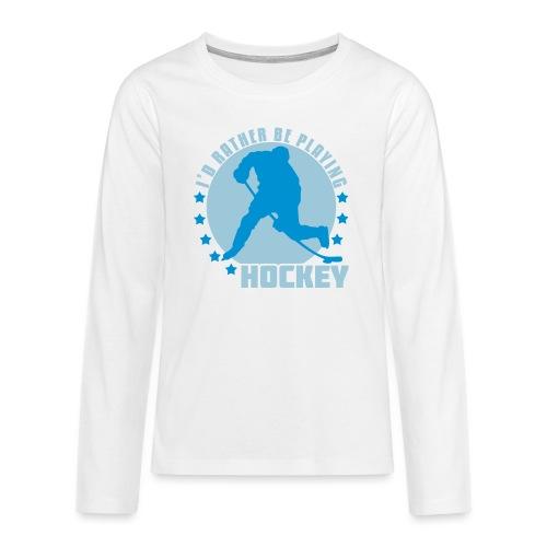 id_rather_be_playing_hock - Teenagers' Premium Longsleeve Shirt