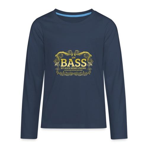 Ein Bass ist auch keine Lösung, es sollten schon.. - Teenager Premium Langarmshirt
