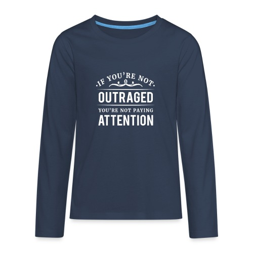 If you're not outraged you're not paying attention - Teenager Premium Langarmshirt