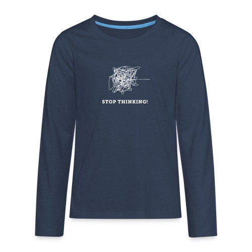 Stop Thinking - Teenager Premium Langarmshirt