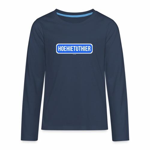 Hoehietuthier - Teenager Premium shirt met lange mouwen
