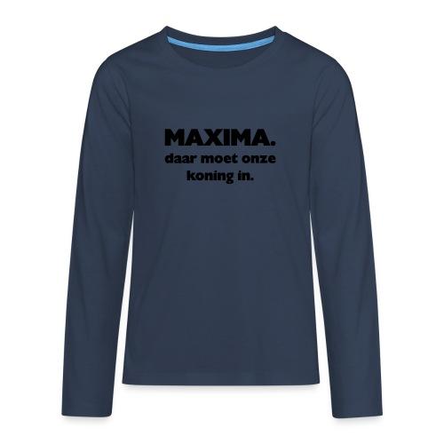 Maxima daar onze Koning in - Teenager Premium shirt met lange mouwen