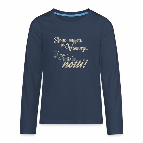 Sempre in vacanza. Sogno ogni notte! Testo crema - Maglietta Premium a manica lunga per teenager