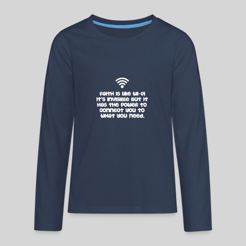 Faith is like Wi Fi it s invisible but has Power - Teenager Premium Langarmshirt