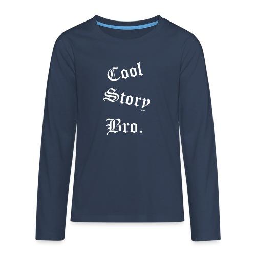 Cool Story Bro. - Teinien premium pitkähihainen t-paita