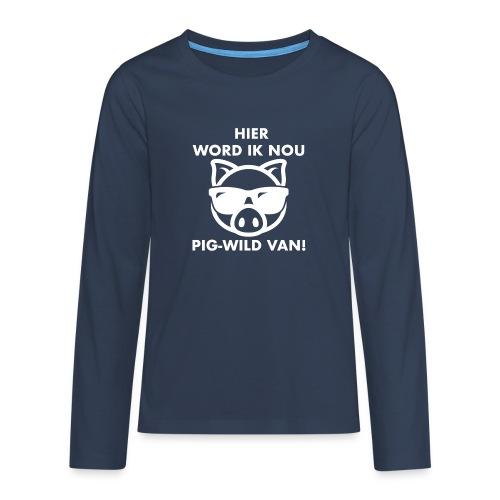 Hier word ik nou PIG-WILD VAN! - Teenager Premium shirt met lange mouwen
