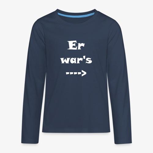 Er war´s - Teenager Premium Langarmshirt