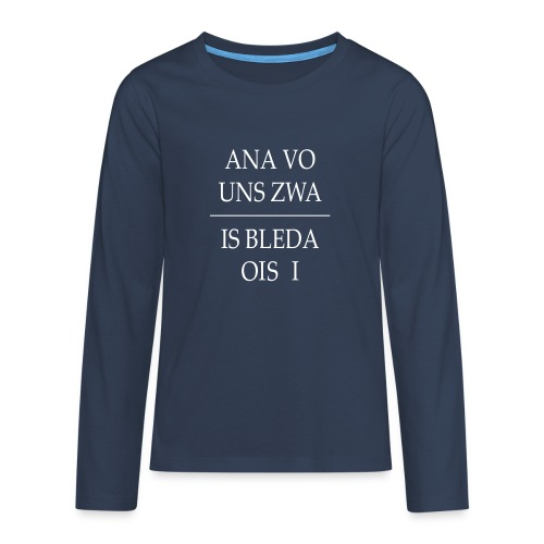 Vorschau: ana vo uns zwa is bleda ois i - Teenager Premium Langarmshirt