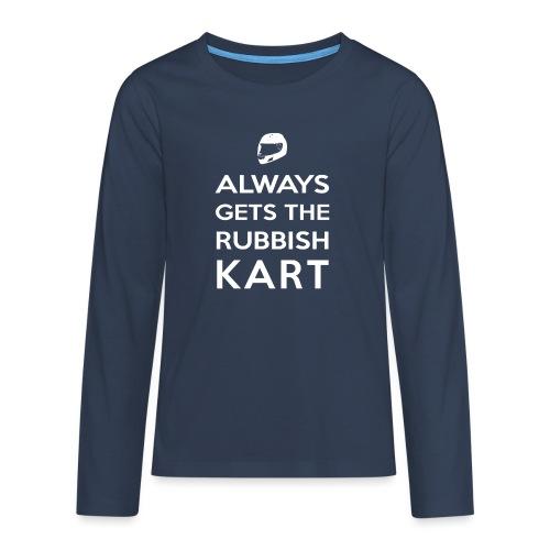 I Always Get the Rubbish Kart - Teenagers' Premium Longsleeve Shirt