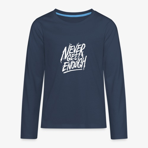 Never Get Enough - T-shirt manches longues Premium Ado