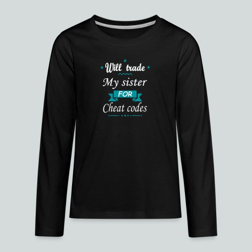 Trade my sister for Cheat Codes - T-shirt manches longues Premium Ado