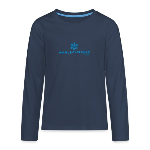 Feck The Cold - Teenagers' Premium Longsleeve Shirt