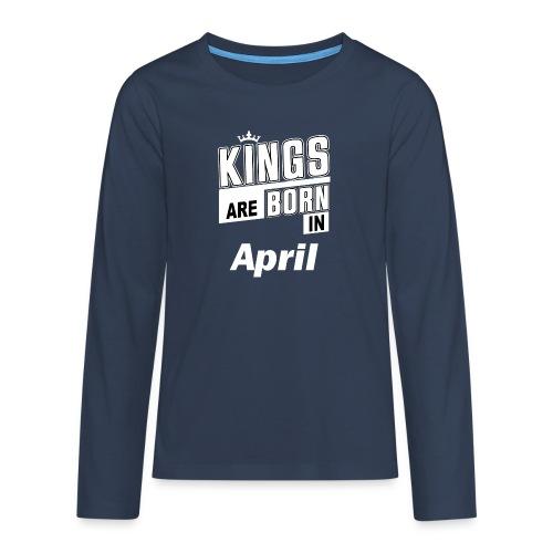 KINGS ARE BORN IN APRIL - Teenager Premium Langarmshirt
