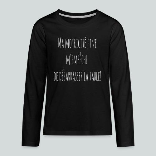 Ma motricité fine m'empêche de débarrasser! B - T-shirt manches longues Premium Ado