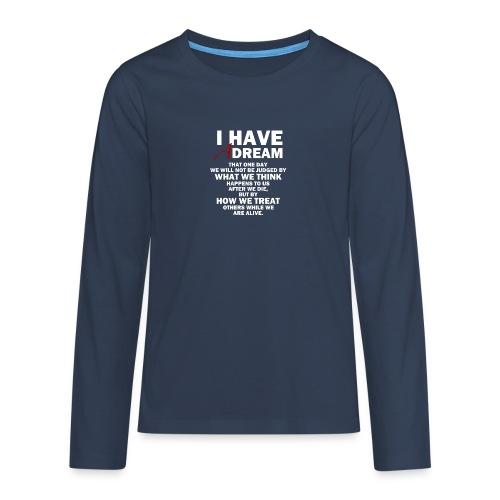 I HAVE A DREAM - Teenagers' Premium Longsleeve Shirt