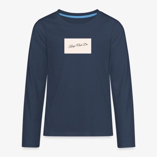 Kings Never Die - Teenagers' Premium Longsleeve Shirt