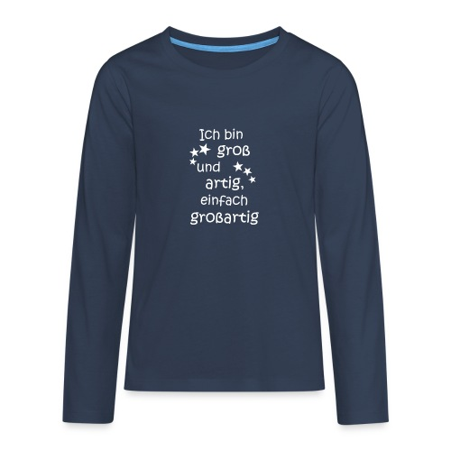 Ich bin gross - artig = großartig weiß - Teenager Premium Langarmshirt