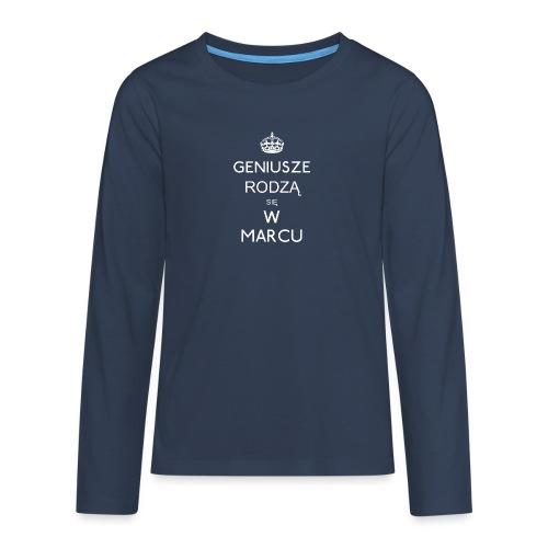 GENIUSZE RODZĄ SIĘ W MARCU - Koszulka Premium z długim rękawem dla nastolatków