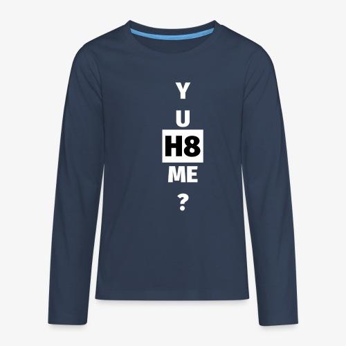 YU H8 ME bright - Teenagers' Premium Longsleeve Shirt