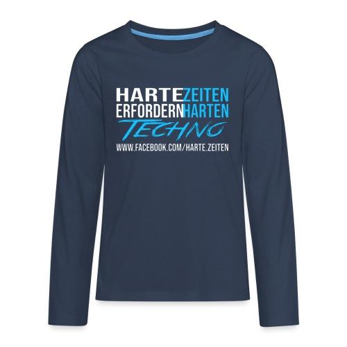 Harte Zeiten erfordern Harten Techno - Teenager Premium Langarmshirt