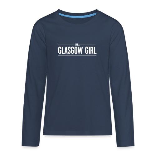 I'm A Glasgow Girl - Teenagers' Premium Longsleeve Shirt