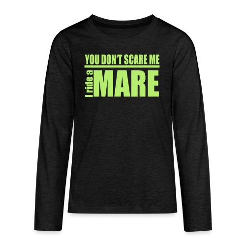 You don't scare me! I ride a mare - Teenager Premium Langarmshirt