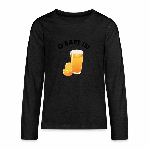 O'Saft is! - Teenager Premium Langarmshirt