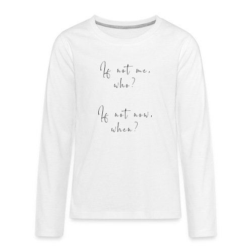 If not me, who? If not now, when? - Maglietta Premium a manica lunga per teenager
