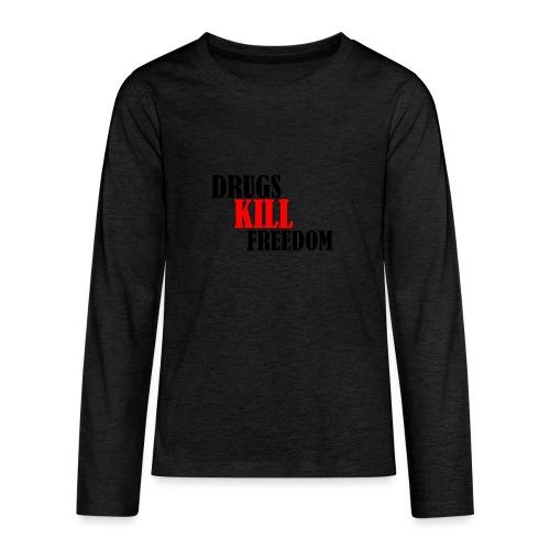 Drugs KILL FREEDOM! - Koszulka Premium z długim rękawem dla nastolatków