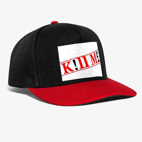 Kill me kill me Limited drop - Snapback Cap