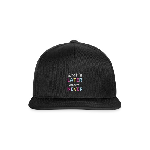 Don't let later become never! - Snapback Cap