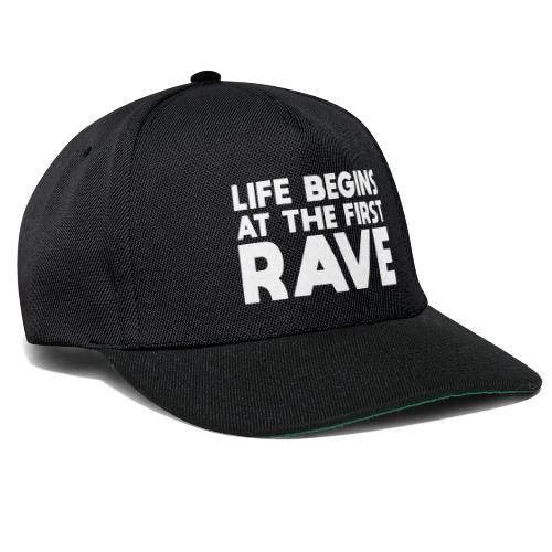 Life begins at the first Rave - Snapback Cap