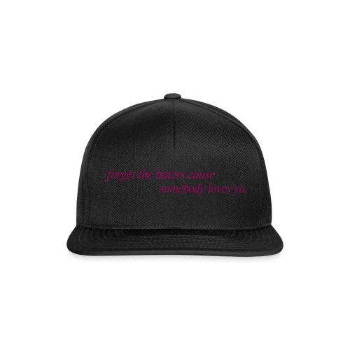 forget the haters cause somebody loves ya - Gorra Snapback