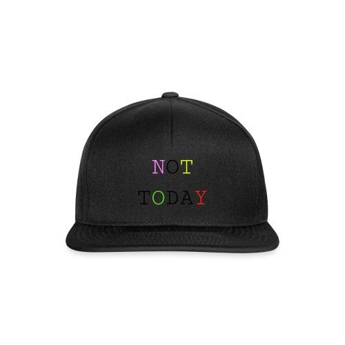 NOT TODAY - Snapback Cap