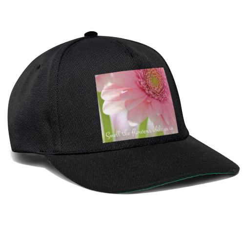 Smell the flowers while you can - Snapback Cap