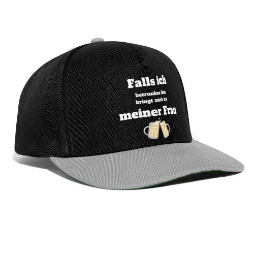 Falls ich betrunken bin bringt mich zu meiner Frau - Snapback Cap