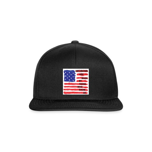 Decisions Are Made By Those Who Show Up - Snapback Cap