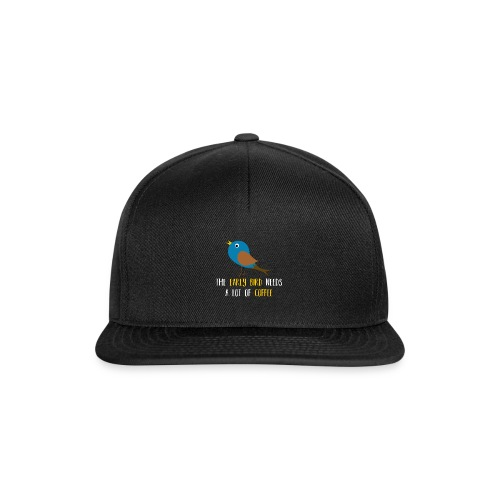 The early bird needs a lot of COFFEE v1 - Snapback Cap