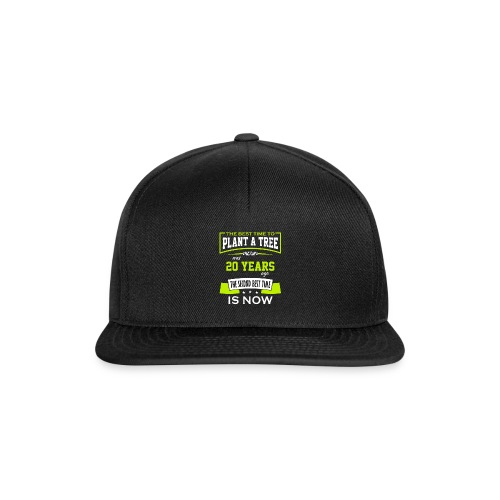 The best time to plant a tree was 20 years ago - Snapback-caps