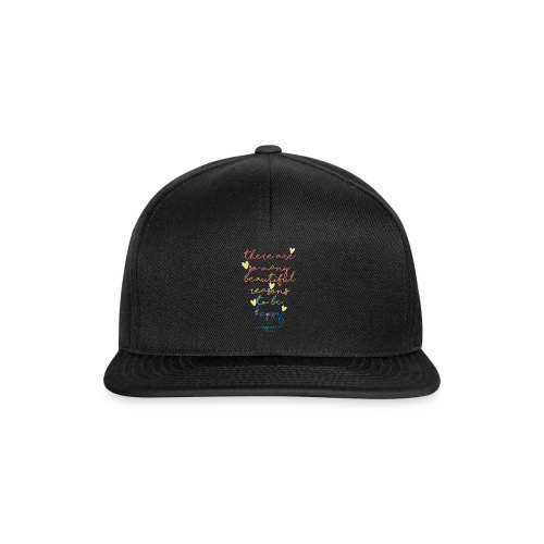 There are so many beautiful reasons to be happy - Snapback Cap