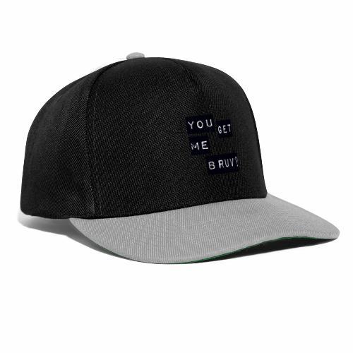 You get me bruv - Snapback Cap