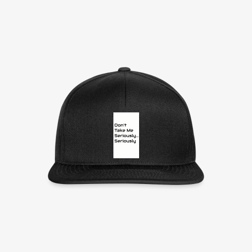 Don't Take Me Seriously... - Snapback Cap