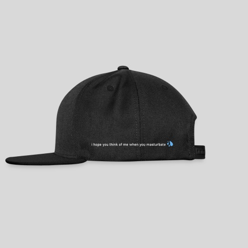 i hope you think of me when you masturbate - Snapback Cap