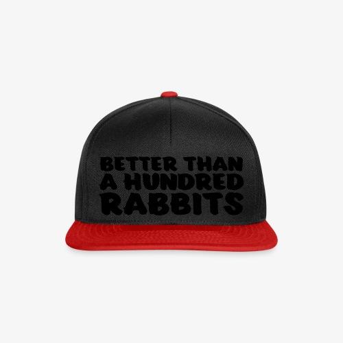 better than a hundred rabbits - Snapback Cap