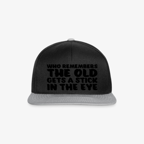who remembers the old gets a stick in the eye - Snapback Cap