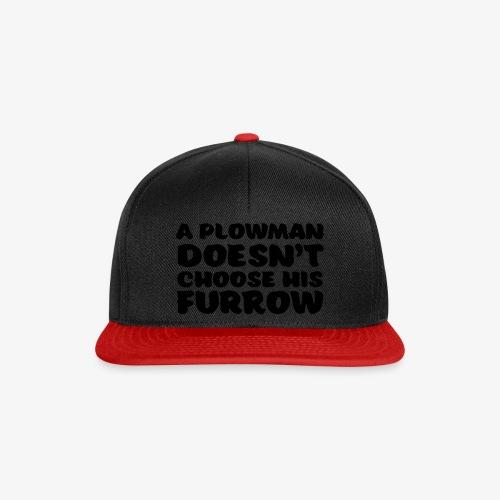 a plowman doesnt choose his furrow - Snapback Cap