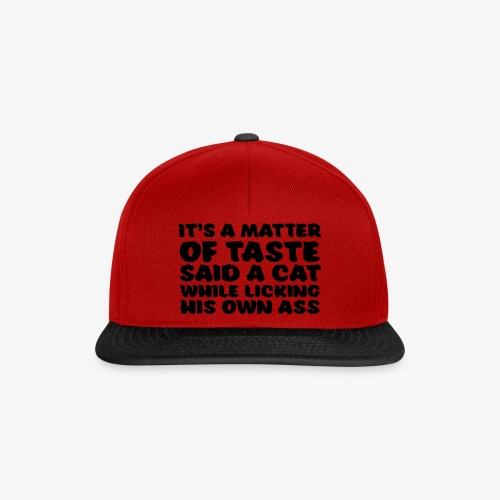 its a matter of taste said a cat while licking his - Snapback Cap