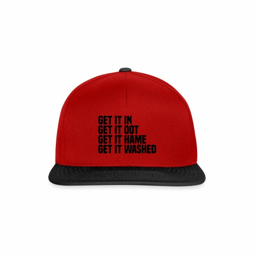Get it in get it oot get it hame get it washed - Snapback Cap