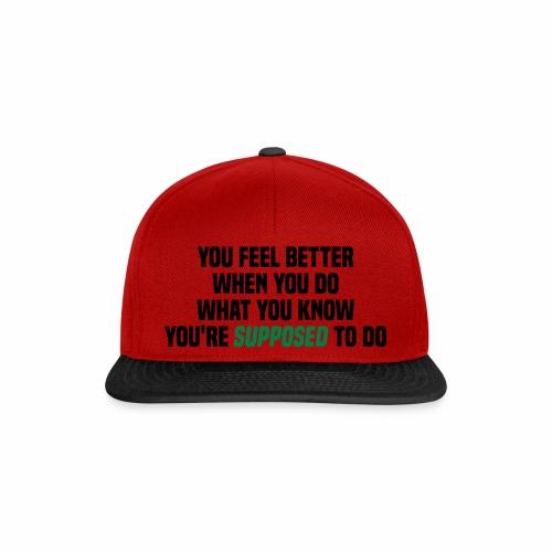 You feel better when you do what you should do - Snapback Cap