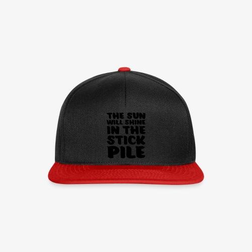 the sun will shine in the stick pile - Snapback Cap